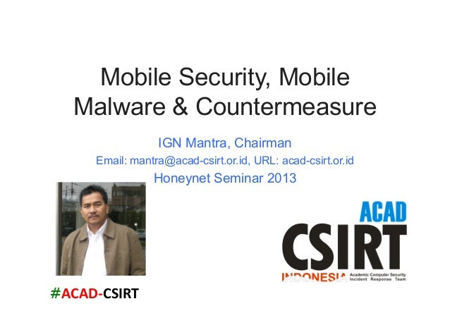 #ACAD-‐CSIRT   Mobile Security, Mobile Malware & Countermeasure IGN Mantra, Chairman Email: mantra@acad-csirt.or.id, UR...