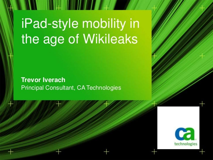 Trevor Iverach<br />Principal Consultant, CA Technologies<br />iPad-style mobility in the age of Wikileaks <br />