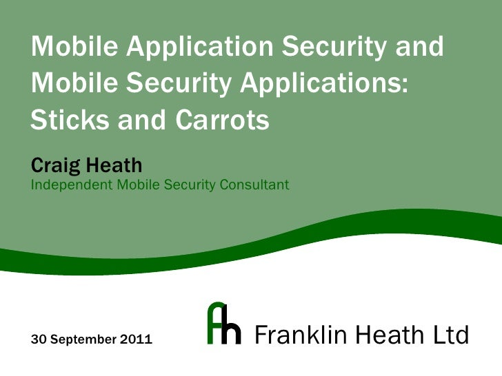 Mobile Application Security and Mobile Security Applications: Sticks and Carrots<br />30 September 2011<br />Craig HeathIn...
