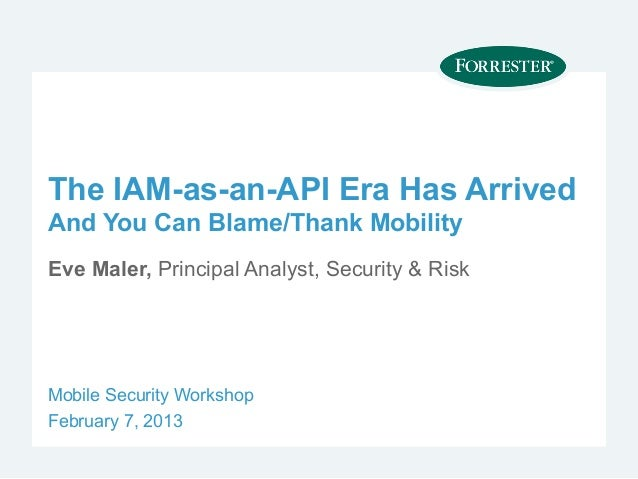 The IAM-as-an-API Era Has ArrivedAnd You Can Blame/Thank MobilityEve Maler, Principal Analyst, Security & RiskMobile Secur...