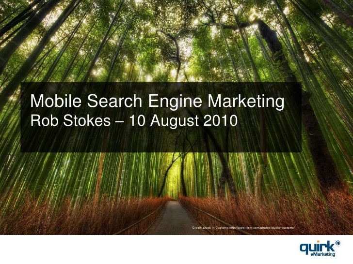 Mobile Search Engine MarketingRob Stokes – 10 August 2010<br />Credit: Stuck in Customs http://www.flickr.com/photos/stuck...