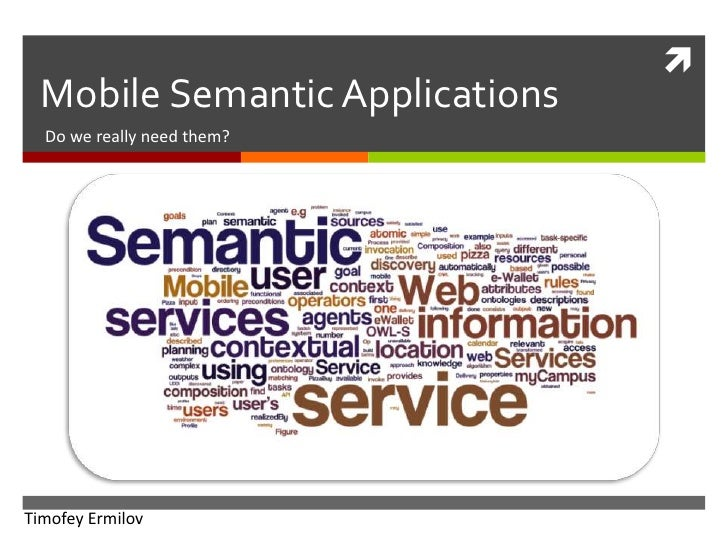 Mobile Semantic Applications<br />Do we really need them?<br />Timofey Ermilov<br />