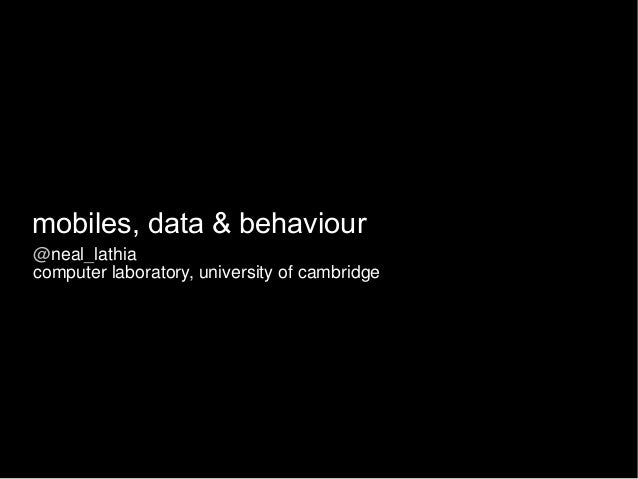 mobiles, data & behaviour@neal_lathiacomputer laboratory, university of cambridge