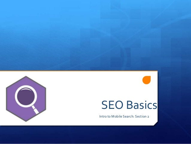 SEO Basics Intro to Mobile Search: Section 2