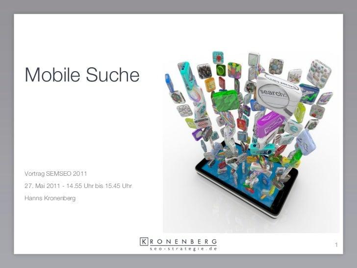 Mobile SucheVortrag SEMSEO 201127. Mai 2011 - 14.55 Uhr bis 15.45 UhrHanns Kronenberg                                     ...
