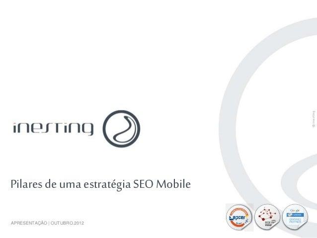 PAG. 1 Pilaresde uma estratégiaSEOMobile APRESENTAÇÃO | OUTUBRO.2012