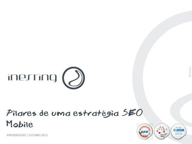 Pilares de uma estratégia SEOMobileAPRESENTAÇÃO | OUTUBRO.2012                                PAG. 1