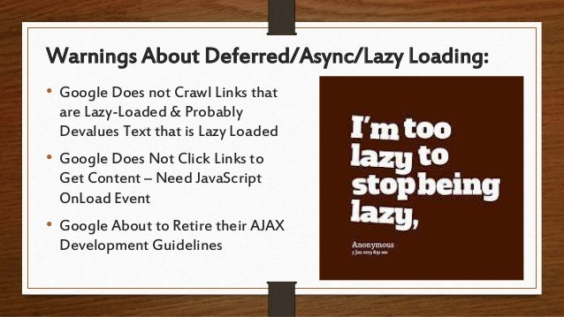 Warnings About Deferred/Async/Lazy Loading: • Google Does not Crawl Links that are Lazy-Loaded & Probably Devalues Text th...