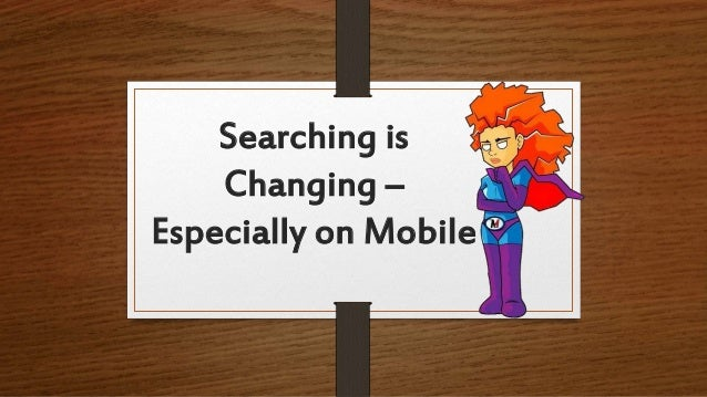 Searching is Changing – Especially on Mobile