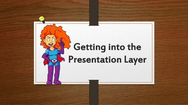 Getting into the Presentation Layer