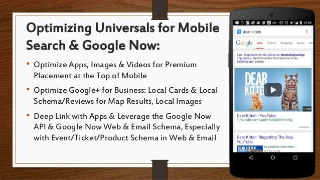 Optimizing Universals for Mobile Search & Google Now: • Optimize Apps, Images & Videos for Premium Placement at the Top of...