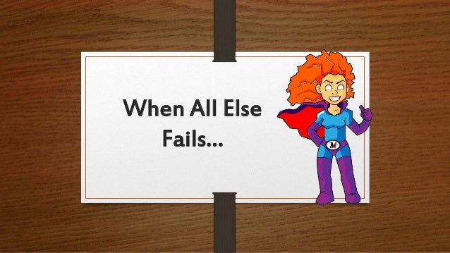 When All Else Fails…