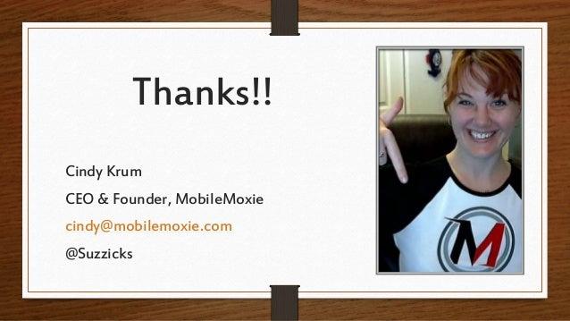 Thanks!! Cindy Krum CEO & Founder, MobileMoxie cindy@mobilemoxie.com @Suzzicks
