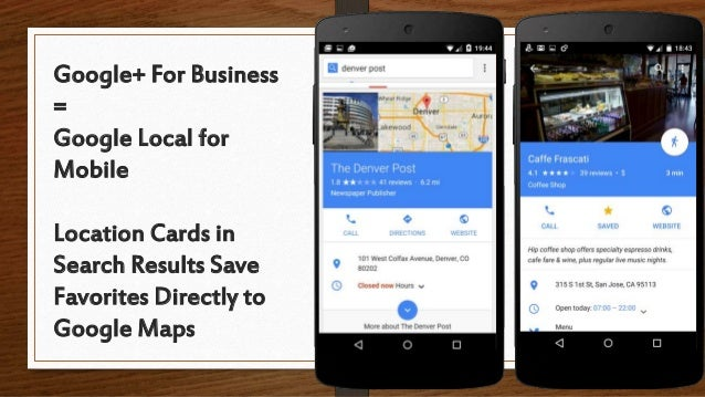 Google+ For Business = Google Local for Mobile Location Cards in Search Results Save Favorites Directly to Google Maps