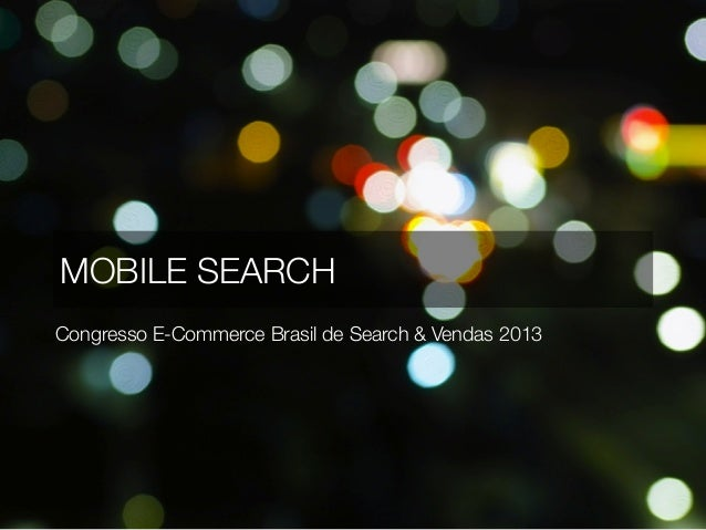 MOBILE SEARCHCongresso E-Commerce Brasil de Search & Vendas 2013
