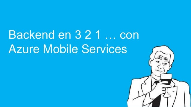 Backend en 3 2 1 … conAzure Mobile Services                         #bdc12                             1