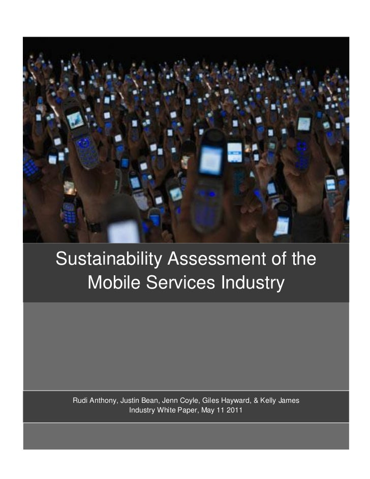 Sustainability Assessment of the   Mobile Services Industry  Rudi Anthony, Justin Bean, Jenn Coyle, Giles Hayward, & Kelly...