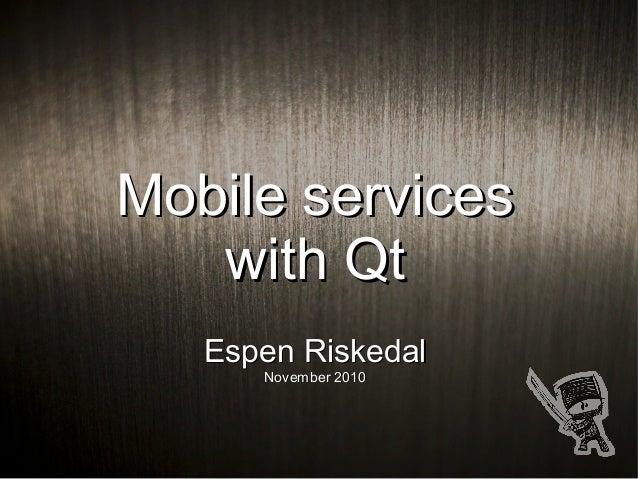 Mobile servicesMobile services with Qtwith Qt Espen RiskedalEspen Riskedal November 2010November 2010