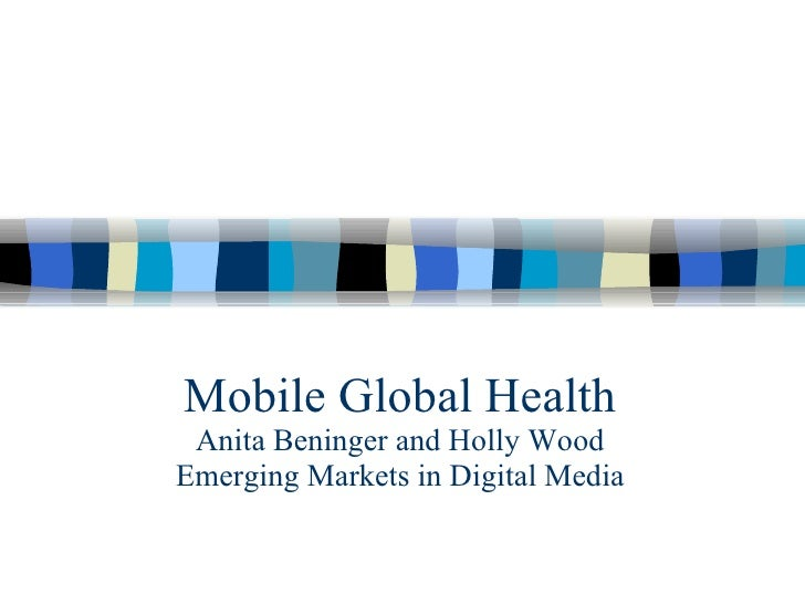 Mobile Global Health Anita Beninger and Holly Wood Emerging Markets in Digital Media