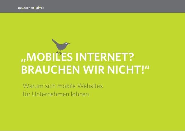 """1  """"MobileS Internet? Brauchen wir nicht!"""" Warum sich mobile Websites für Unternehmen lohnen"""