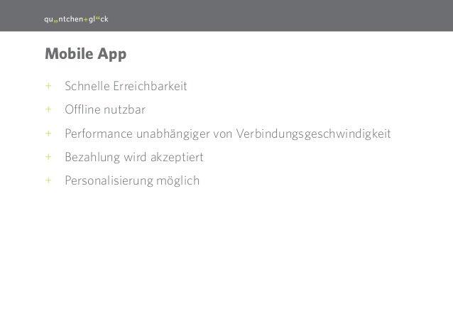 22  Mobile App ++ Schnelle Erreichbarkeit ++ Offline nutzbar ++ Performance unabhängiger von Verbindungsgeschwindigkeit ++...