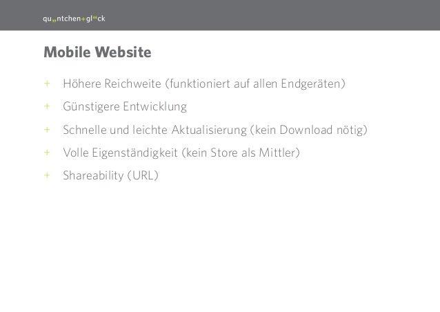 23  Mobile Website ++ Höhere Reichweite (funktioniert auf allen Endgeräten) ++ Günstigere Entwicklung ++ Schnelle und leic...