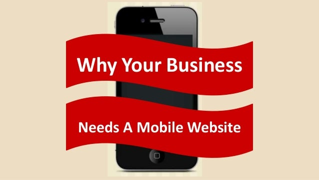 Needs A Mobile Website Why Your Business