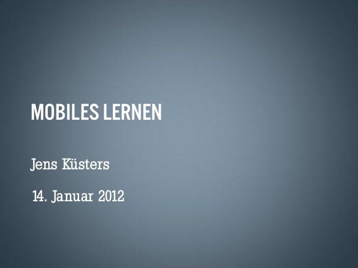MOBILES LERNENJens Küsters14. Januar 2012