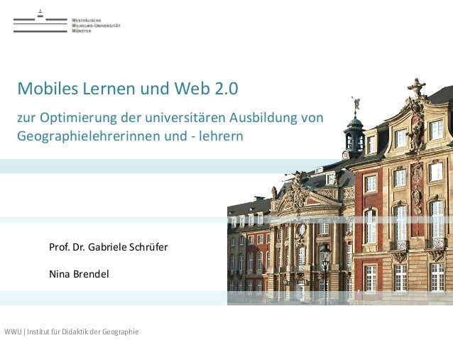 Mobiles Lernen und Web 2.0   zur Optimierung der universitären Ausbildung von   Geographielehrerinnen und - lehrern       ...