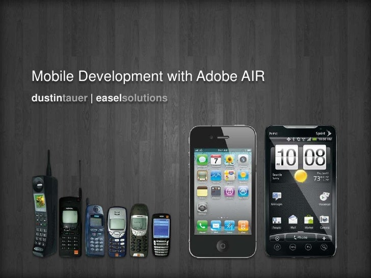 Mobile Development with Adobe AIR<br />dustintauer|easelsolutions<br />