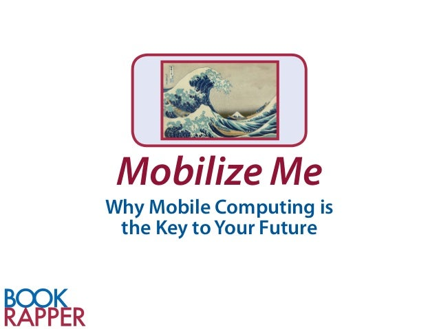 Mobilize MeWhy Mobile Computing is the Key to Your Future