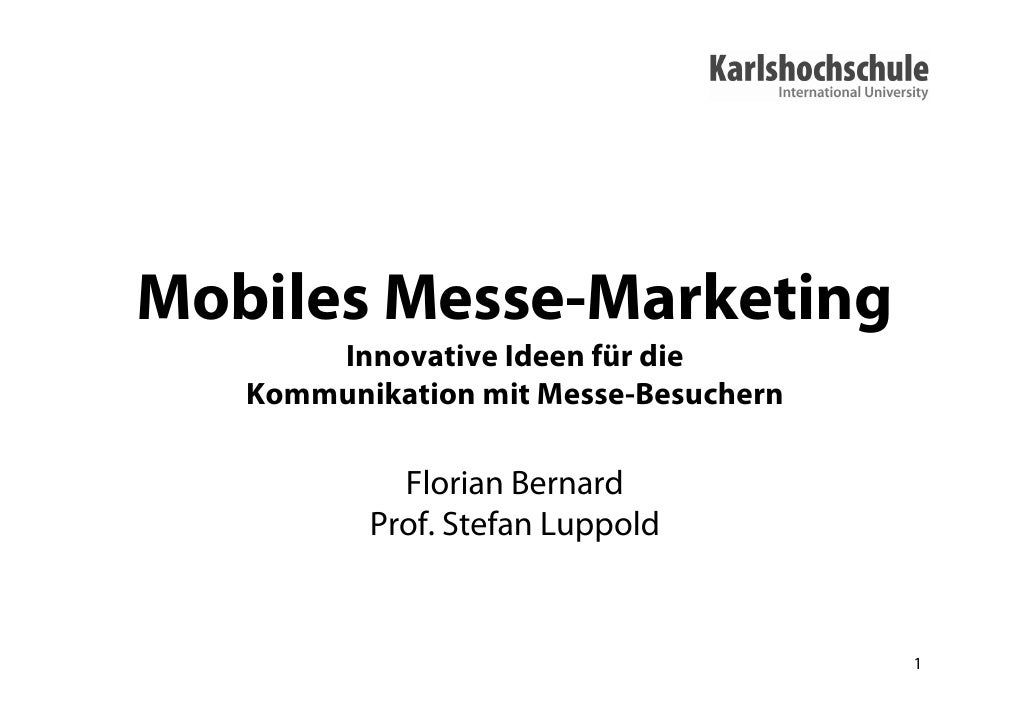 Mobiles Messe-Marketing        Innovative Ideen für die    Kommunikation mit Messe-Besuchern              Florian Bernard ...