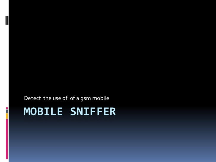 Detect the use of of a gsm mobileMOBILE SNIFFER