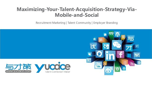 Maximizing-Your-Talent-Acquisition-Strategy-ViaMobile-and-Social Recruitment Marketing | Talent Community | Employer Brand...