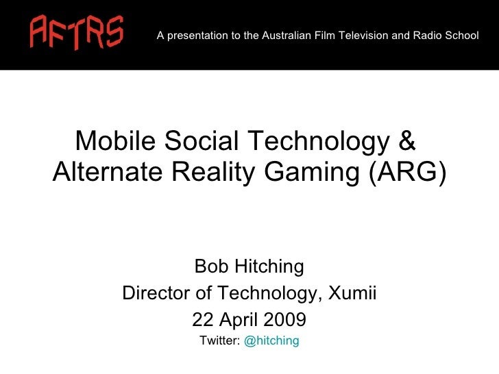 Mobile Social Technology &  Alternate Reality Gaming (ARG) Bob Hitching Director of Technology, Xumii 22 April 2009 Twitte...