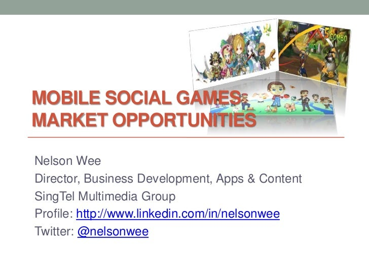 MOBILE SOCIAL GAMESMARKET OPPORTUNITIESNelson WeeDirector, Business Development, Apps & ContentSingTel Multimedia GroupPro...