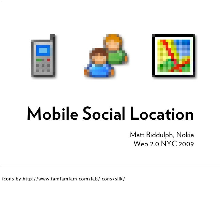Mobile Social Location                                                     Matt Biddulph, Nokia                           ...