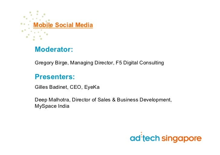 Mobile Social MediaModerator:Gregory Birge, Managing Director, F5 Digital ConsultingPresenters:Gilles Badinet, CEO, EyeKaD...