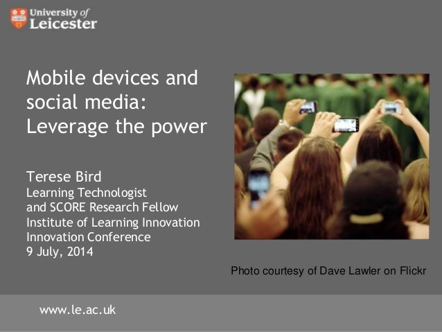 Mobile devices and social media: Leverage the power Terese Bird Learning Technologist and SCORE Research Fellow Institute ...