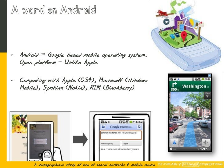 A word on Android    •   Android = Google based mobile operating system.     Open platform – Unlike Apple  •   Competing w...