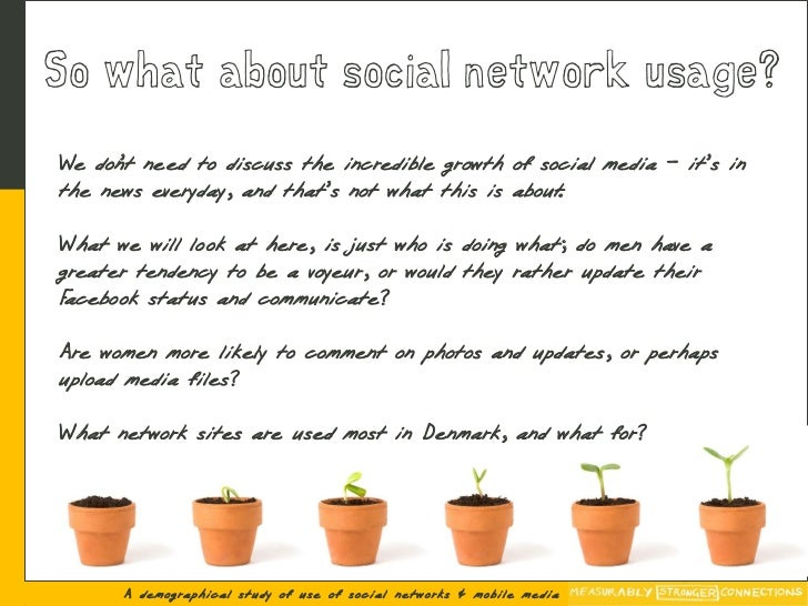 So what about social network usage? We don need to discuss the incredible growth of social media – it's in       't the ne...