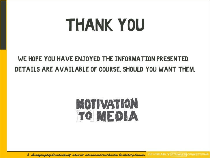 THANK YOU  WE HOPE YOU HAVE ENJOYED THE INFORMATION PRESENTED – DETAILS ARE AVAILABLE OF COURSE, SHOULD YOU WANT THEM.    ...
