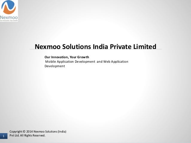 1 I NAME OF PRESENTER Copyright © 2014 Nexmoo Solutions (India) Pvt Ltd. All Rights Reserved.1 Nexmoo Solutions India Priv...