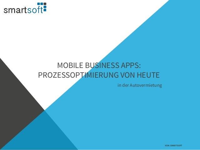 MOBILE BUSINESS APPS: PROZESSOPTIMIERUNG VON HEUTE VON: SMARTSOFT in der Autovermietung