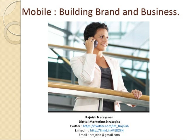 Mobile : Building Brand and Business.                      Rajnish Narayanan                 Digital Marketing Strategist ...