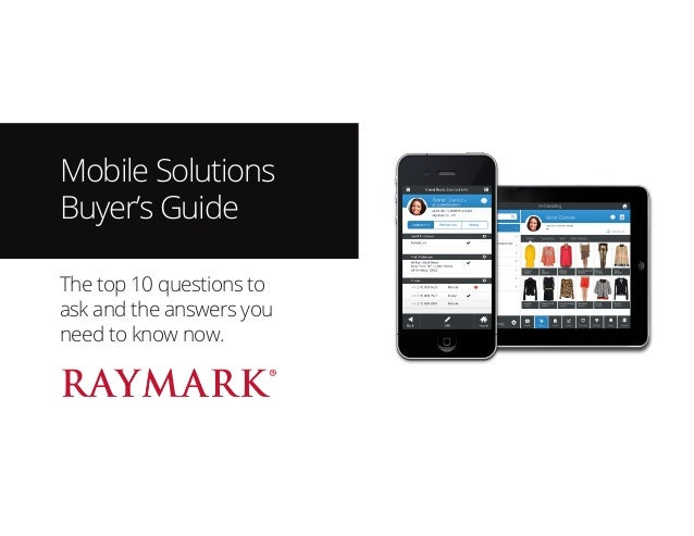 Mobile Solutions Buyer's Guide The top 10 questions to ask and the answers you need to know now.