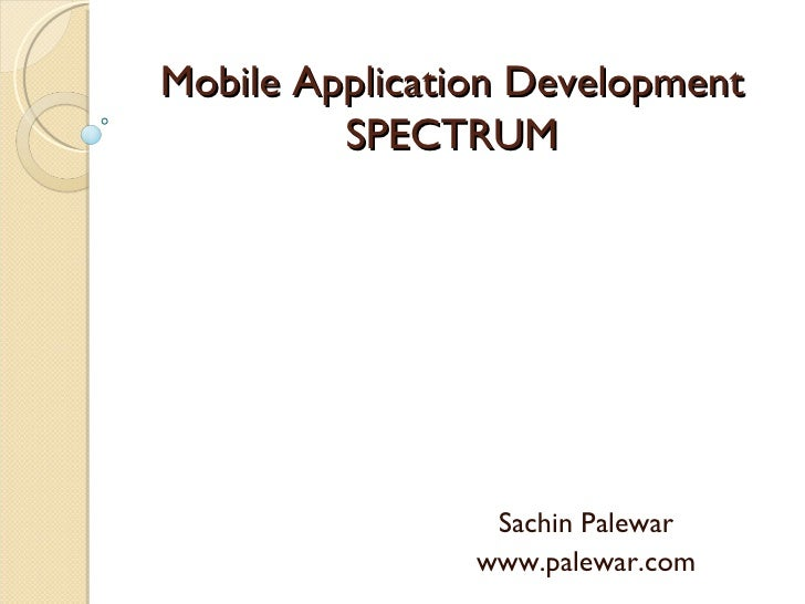 Mobile Application Development SPECTRUM Sachin Palewar www.palewar.com