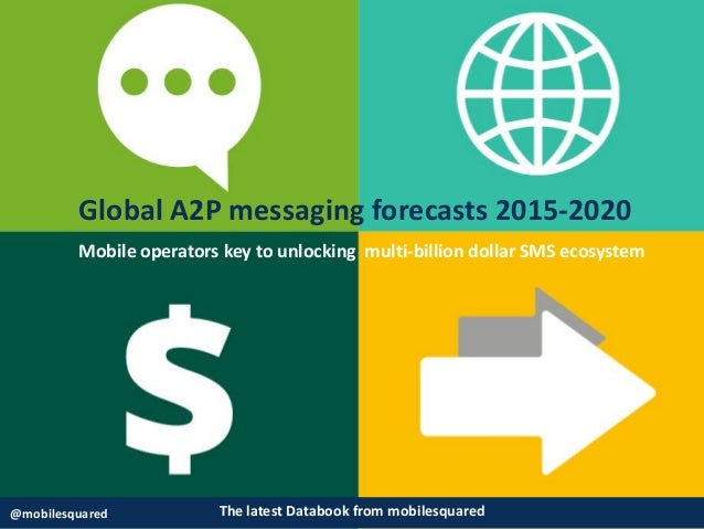 The latest Databook from mobilesquared@mobilesquared Global A2P messaging forecasts 2015-2020 Mobile operators key to unlo...