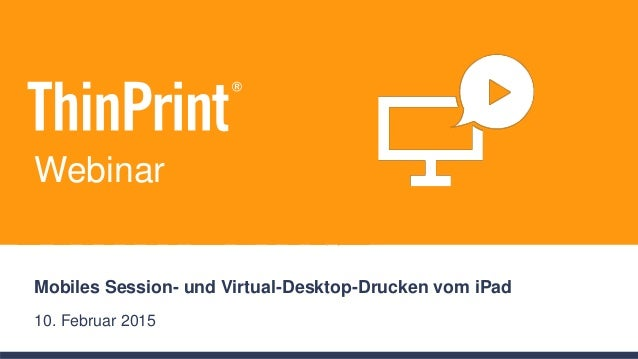 Mobiles Session- und Virtual-Desktop-Drucken vom iPad 10. Februar 2015 Webinar