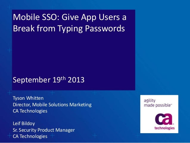 Mobile SSO: Give App Users a Break from Typing Passwords September 19th 2013 Tyson Whitten Director, Mobile Solutions Mark...